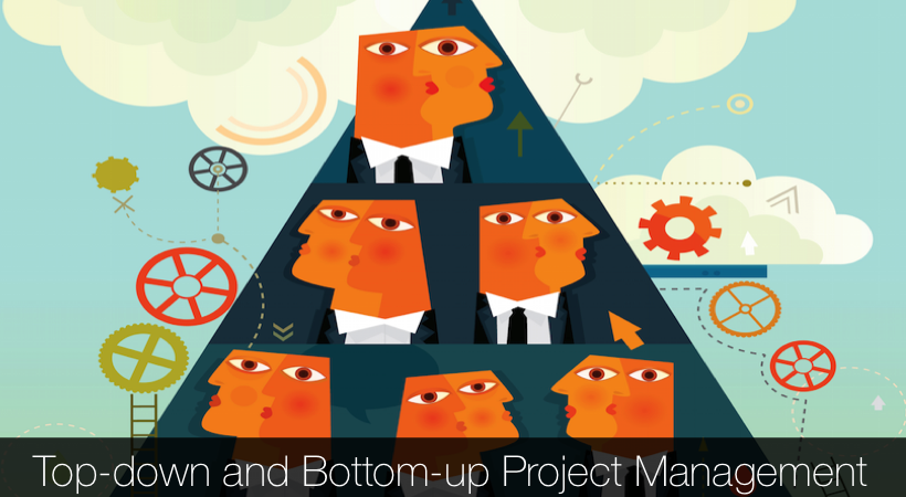 Top-down and Bottom-up Project Management: Leveraging the Advantages of the Two Approaches