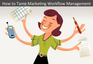 How to Tame Marketing Workflow Management
