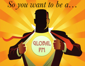 So You Want to be a Global Project Manager?