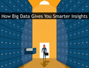 How Big Data Gives You Smarter Insights