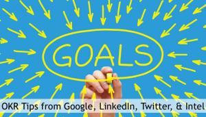 12 OKR Tips from Google, LinkedIn, Twitter & Intel