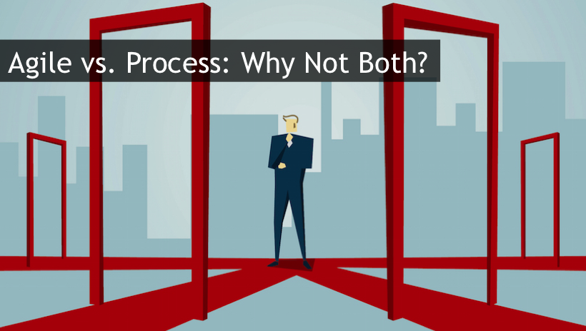 Agile vs. Process: Why Not Both?
