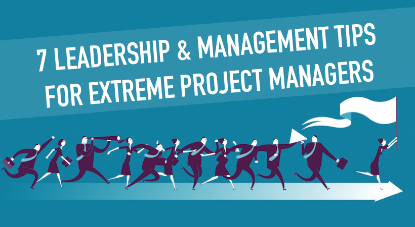 7 Leadership & Mindset Tips for Extreme Project Managers