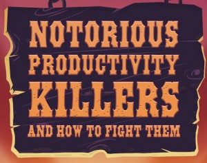 3 Notorious Productivity Killers and How to Fight Them (Infographic)