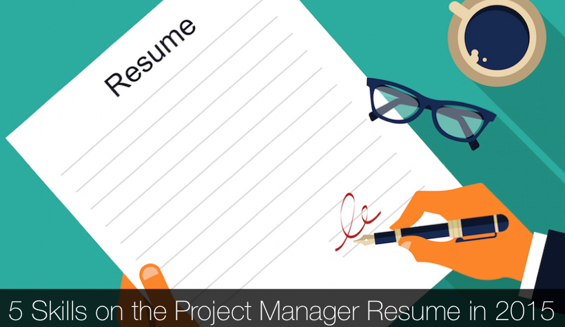 5 must have skills for the project manager resume in 2015