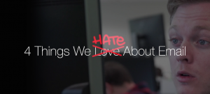 "4 Things We ""Love"" About Email (Video)"