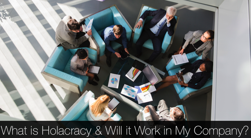 What is Holacracy and Will it Work in My Company?