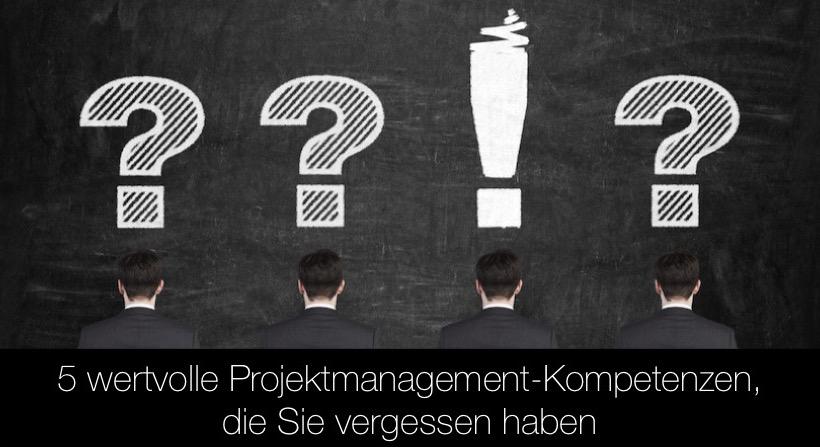 5 wertvolle Projektmanagement-Kompetenzen, die Sie vergessen haben