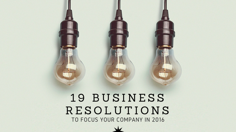 19 Business Resolution Suggestions to Focus Your Company in 2016