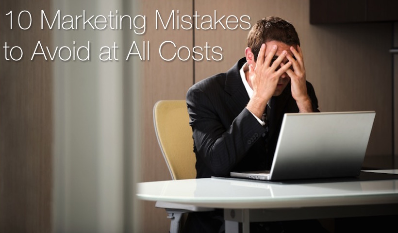 10 Marketing Mistakes to Avoid At All Costs