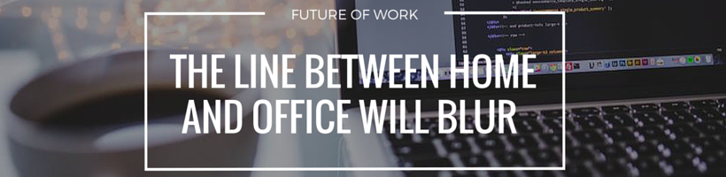 The Line Between Home and Office Will Blur
