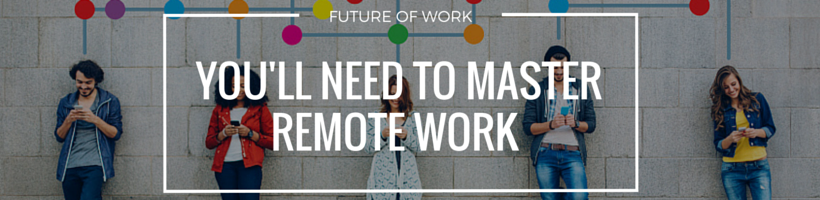 You'll Need to Master Remote Work