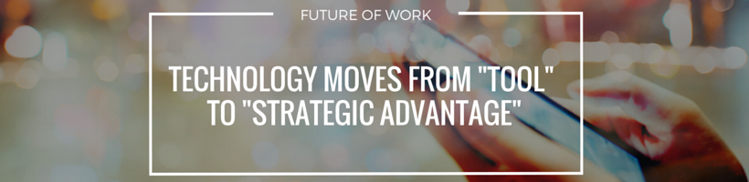 Technology Moves from Tool to Strategic Advantage
