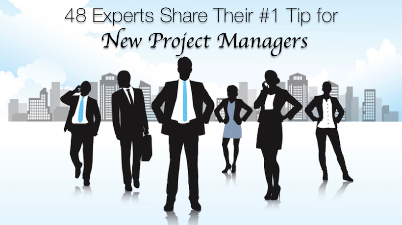 48 Experts Share Their #1 Tip for New Project Managers