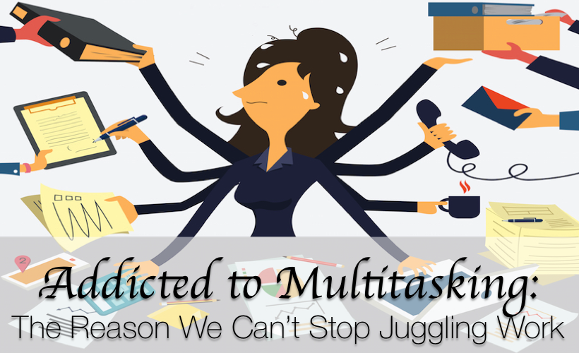 Addicted to Multitasking: The Scientific Reasons You Can't Stop Juggling Work