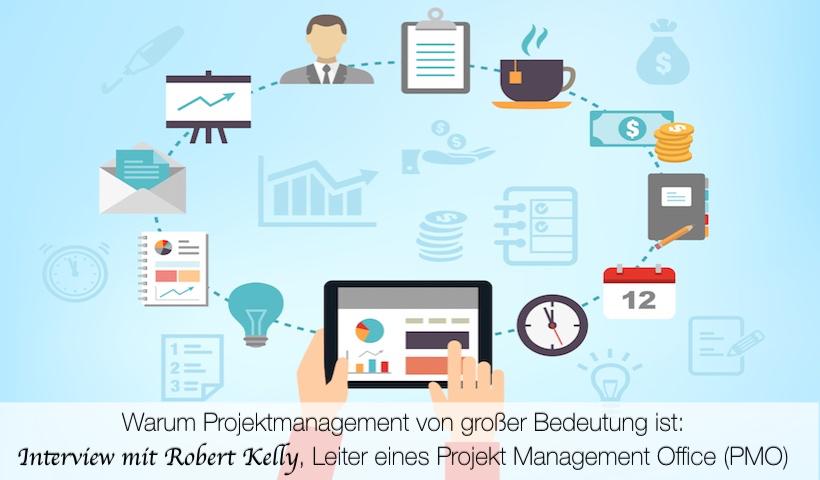 Warum Projektmanagement von großer Bedeutung ist- Interview mit Robert Kelly, Leiter eines Projekt Management Office (PMO)