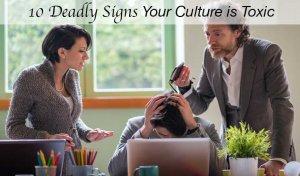 10 tödliche Anzeichen einer vergifteten Unternehmenskultur