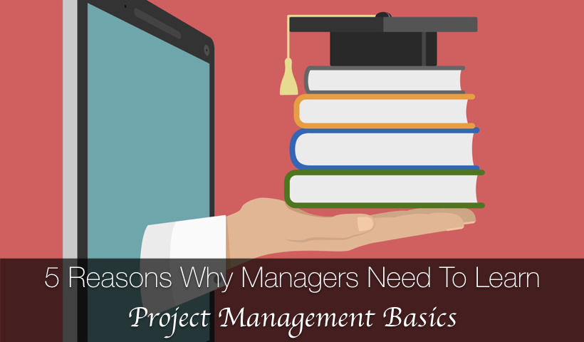 5-reasons-why-managers-need-to-learn-project-management-basics