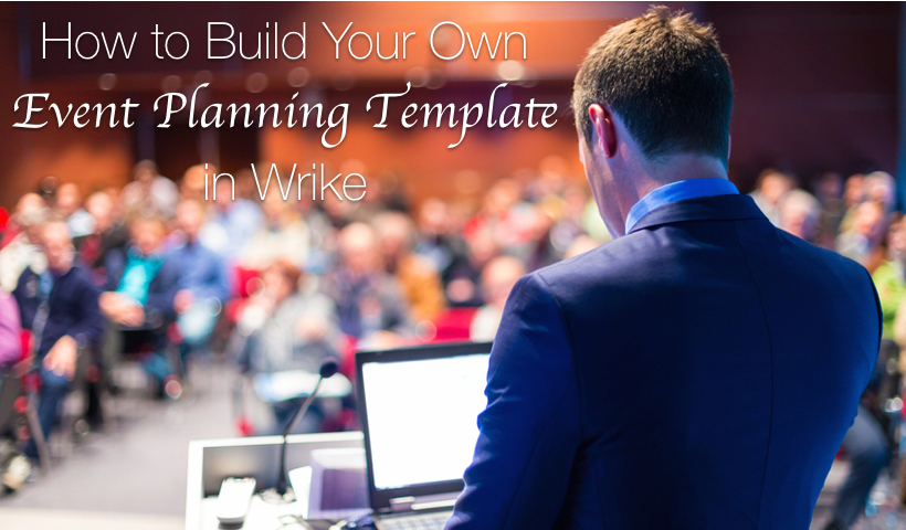How to Build Your Own Event Planning Template in Wrike