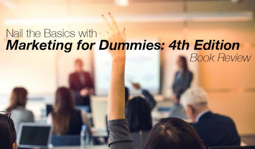 Nail the Basics with Marketing for Dummies: 4th Edition (Book Review)