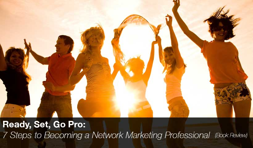 Go Pro: 7 Steps to Becoming a Network Marketing Professional (Book Review)