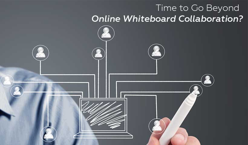 Is it Time to Go Beyond Online Whiteboard Collaboration?