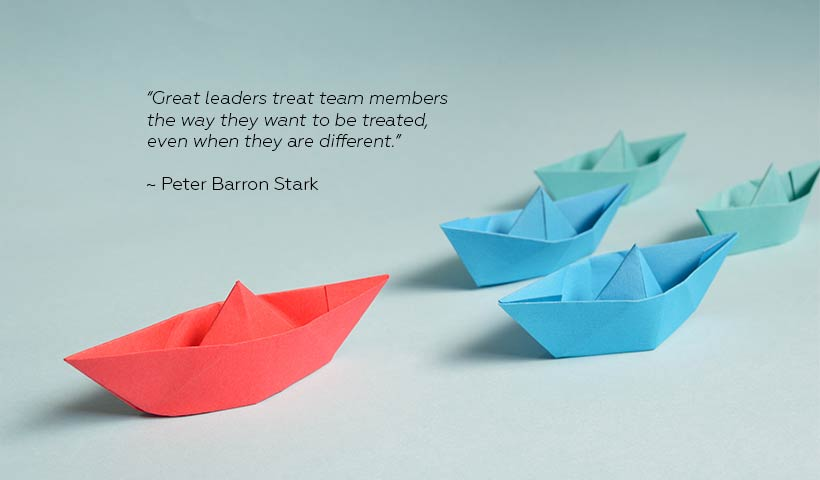 """Remember, great leaders treat team members the way they want to be treated, even when they are different,"" says Peter Barron Stark"