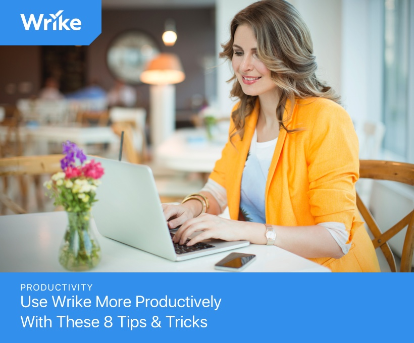 Use Wrike More Productively With These 8 Tips & Tricks