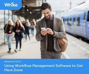 How Workflow Management software helps you get more done