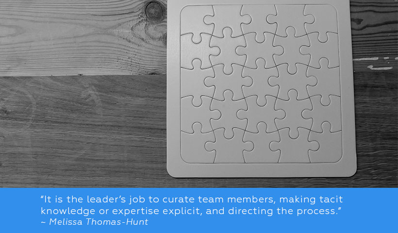 """It is then their job to curate team members, making tacit knowledge or expertise explicit, and directing the process."""""""