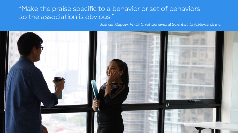 "Employee recognition tip: ""Make the praise specific to a behavior or set of behaviors so the association is obvious."""