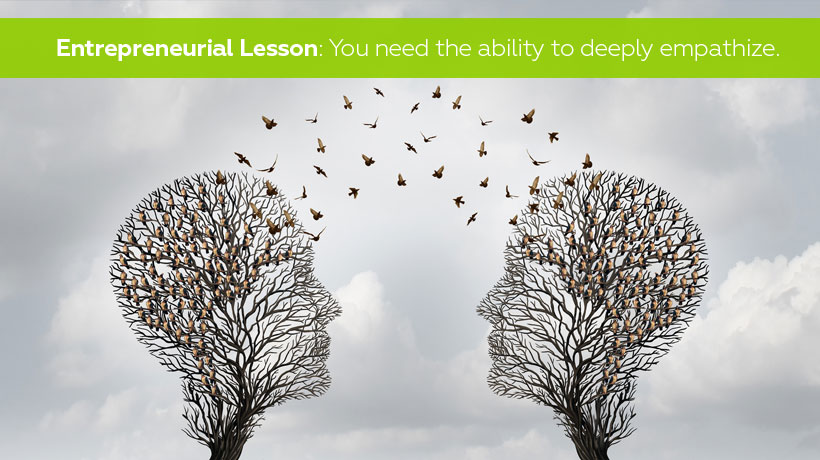 Entrepreneurial lesson - You need the ability to empathize
