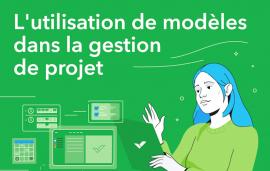 Utiliser des modèles en gestion de projet (infographie)