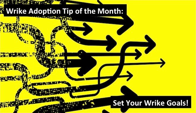Wrike Adoption Tip of the Month: Define Your Wrike Goals