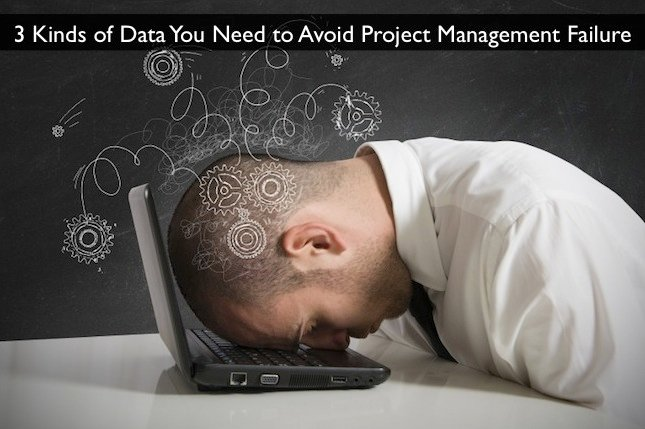 3 Kinds of Data To Help Avoid Project Management Failure