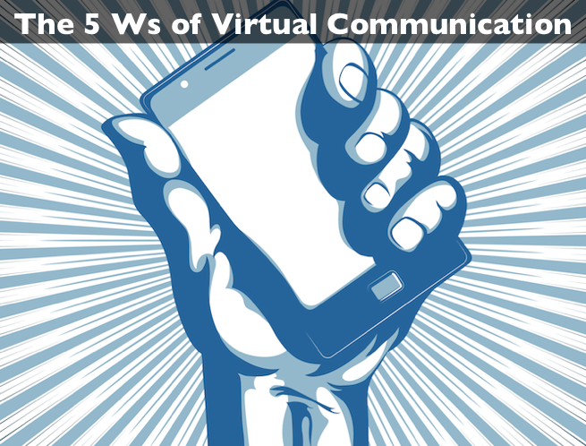The 5 Ws of Virtual Communication