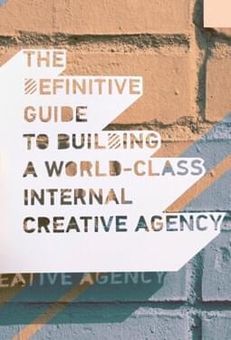 Le Guide exhaustif pour bâtir une agence créative interne de classe internationale
