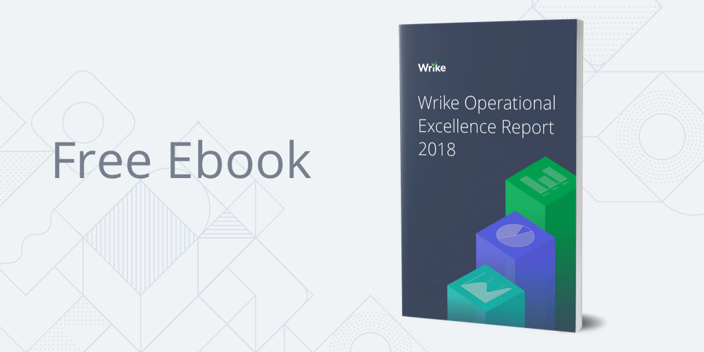 Wrike - Free 2018 Operational Excellence Survey Report