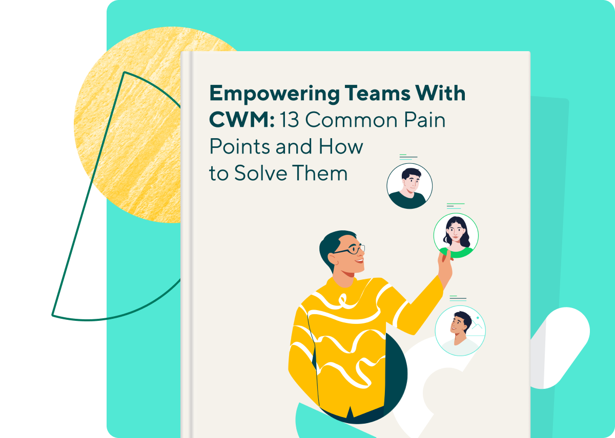 Empowering Teams With CWM: Solving 13 Common PainPoints